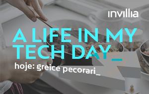 Um dia na minha vida conectada, por Greice Pecorari, Agile Leader na Invillia