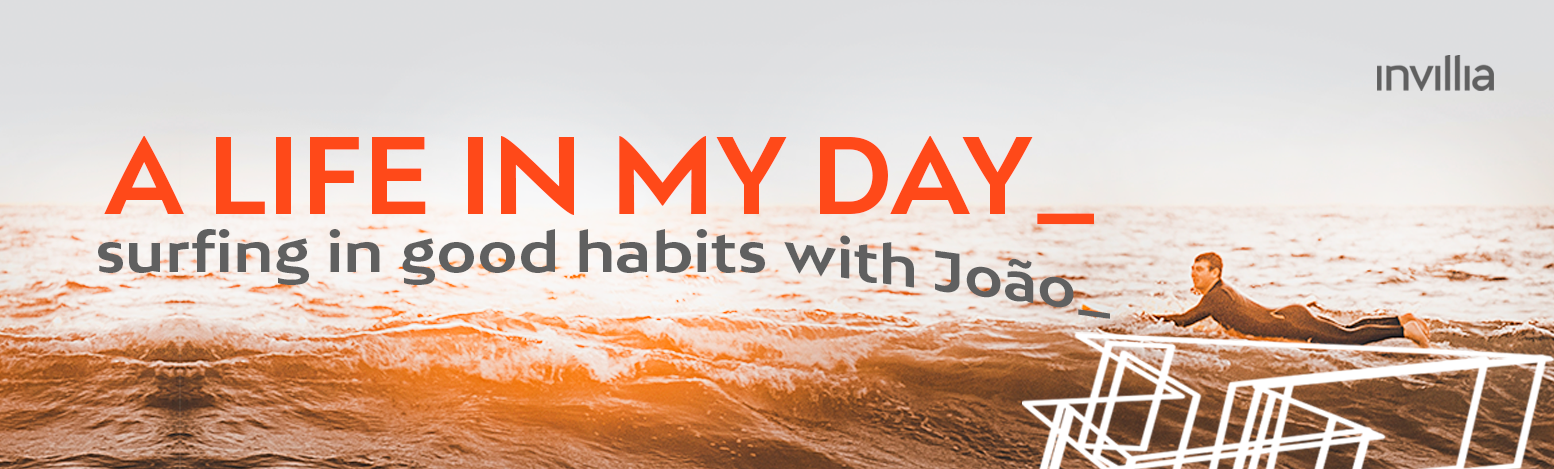 A day in my connected life, by João de Lucca, Content & Brand Strategist at Invillia