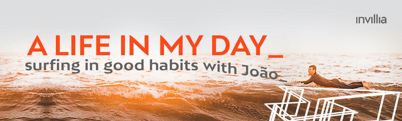 Um dia na minha vida conectada, por João de Lucca, Content & Brand Strategist na Invillia