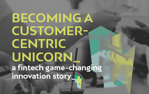 How has a FinTech become a customer-centric Unicorn with Invillia? A game-changing innovation story
