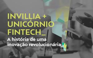 Como uma FinTech se tornou um Unicórnio centrado no cliente com a Invillia? A história de uma inovação revolucionária