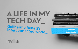 A day in my connected life, by Guilherme Beneti, Tech Talent at Invillia