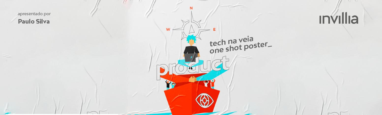 Tech na veia_ Confiança, Propósito e Visão do Produto como motor do sucesso
